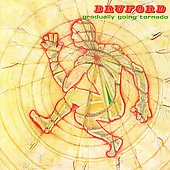 Bruford/Bill Bruford: Gradually Going Tornado [Remaster]