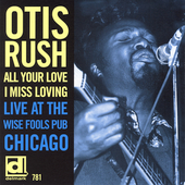 Otis Rush: All Your Love I Miss Loving: Live at the Wise Fools Pub Chicago