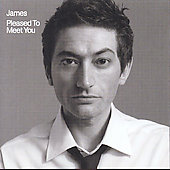 James: Pleased to Meet You [Bonus Tracks]