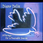 Diane Delin: Offerings for a Peaceable Season [Digipak] *