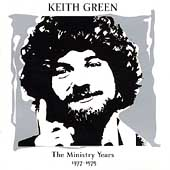 Keith Green: The Ministry Years: 1977-1979
