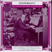 Jerome Kern: Yesterdays! The Unforgettable Music of Jerome Kern