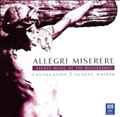 Allegri: 'Miserere' & Other Sacred Music of the Renaissance / Cantillation; Walker