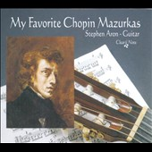 My Favorite Chopin Mazurkas / Stephen Aron, guitar