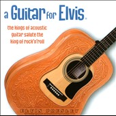 Various Artists: A Guitar For Elvis: The Kings of Acoustic Guitar Salute the King of Rock'n'Roll