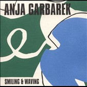 Anja Garbarek: Smiling & Waving