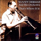 Woody Herman & His Orchestra: That's Where It Is *