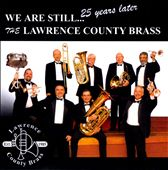 The Lawrence County Brass: We Are Still...25 Years Later