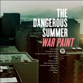 The Dangerous Summer: War Paint *