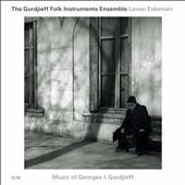 Levon Eskenian/The Gurdjieff Folk Instruments Ensemble: Music of Georges I. Gurdjieff