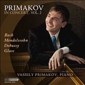 Primakov in Concert, Vol. 2: Bach, Mendelssohn, Debussy, Glass / Vassily Primakov, piano