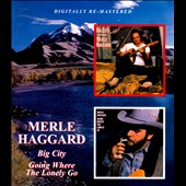 Merle Haggard: Big City/Going Where the Lonely Go