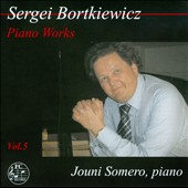 Sergei Bortkiewicz: Piano Works, Vol. 5 / Jouni Somero