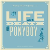 Ponyboy/Lovely Jeanny: The  Life and Death of Ponyboy