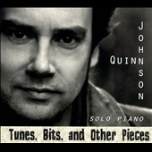 Quinn Johnson: Tunes, Bits, and Other Pieces [Digipak]