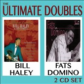 Fats Domino/Bill Haley: The Ultimate Doubles *