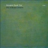Giovanni Guidi/Giovanni Guidi Trio: City of Broken Dreams *