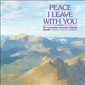 Peace I Leave With You - Choral music of Poulenc, Hogan, Brahms, Tavener, Fauré, Burleigh, Copland et al. / Concordia Univ. Chicago kapelle