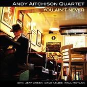 Andy Aitchison/Andy Aitchison Quartet: You Ain't Never