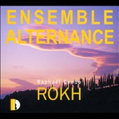 Raphael Cendo: Rokh 1-3 (2011-2012) / Ensemble Alternance