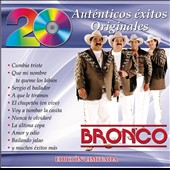 Bronco: 20 Autenticos Exitos Originales *