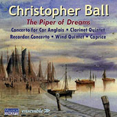 Christopher Ball (b.1936): The Piper of Dreams - Music for Winds incl. Cor Anglais Concerto; Clarinet Quintet; Recorder Concerto; Wind Quintet