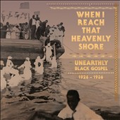Various Artists: When I Reach That Heavenly Shore: Unearthly Black Gospel 1926-1936 [Slipcase]