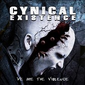 Cynical Existence: We Are the Violence [Digipak]