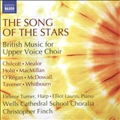 The Song of the Stars: British Music for Upper Voice Choir - works by Chilcott, Mealor, Holst, MacMillan, O'Regan, McDowall, Tavener, Whitbourn / Eleanor Turner, harp; Elliot Launn, piano