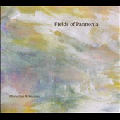 Christian Artmann: Fields of Pannonia [Digipak]