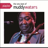 Muddy Waters: Playlist: The Very Best of Muddy Waters