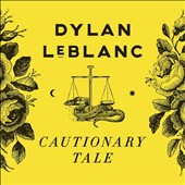 Dylan LeBlanc: Cautionary Tale *