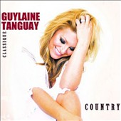 Guylaine Tanguay: Classique Country *