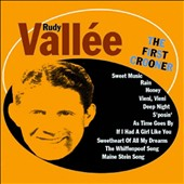 Rudy Vallée: The First Crooner