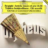 Respighi: Ancient Airs and Dances I & III, etc / Orpheus CO