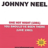 Johnny Neel: One Hot Night/You Should've Been There