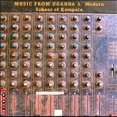 Various Artists: Music from Uganda, Vol. 3. Modern Echoes of Kampala
