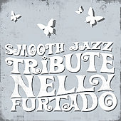Smooth Jazz All Stars: Smooth Jazz Tribute to Nelly Furtado