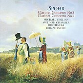 Spohr: Clarinet Concertos no 3 & 4 / O'Neill, Collins, et al
