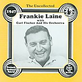 Frankie Laine/Carl Fischer Orchestra: The Uncollected Frankie Laine (1947)