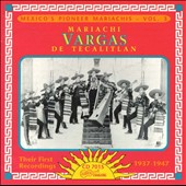 Mariachi Vargas de Tecalitlán: Mexico's Pioneer Mariachis, Vol. 3: Their First Recordings 1937-47