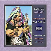 Various Artists: Native Music of Northwest Mexico: Tarahumara Warihio Mayo