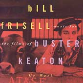 Bill Frisell: Go West: Music for the Films of Buster Keaton