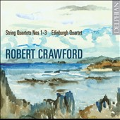 Robert Crawford: String Quartets Nos. 1-3 / Edinburgh Quartet