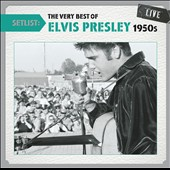 Elvis Presley: Setlist: The Very Best of Elvis Presley (1950s) Live