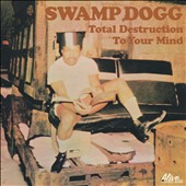 Swamp Dogg: Total Destruction to Your Mind [Digipak]