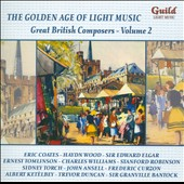 The Golden Age of Light Music: Great British Composers, Vol. 2: works by Coates, Ketelbey, Bantock, Elgar, Stott, Wood et al. / Robert Farnon, conductor