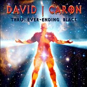 David J. Caron: Thru Ever-Ending Black