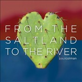 Paul Colman: From the Saltland To the River