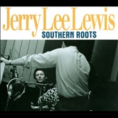 Jerry Lee Lewis: Southern Roots [Digipak]